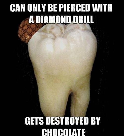 Can only be pierced with a diamond drill. Gets destroyed by chocolate Picture Quote #1