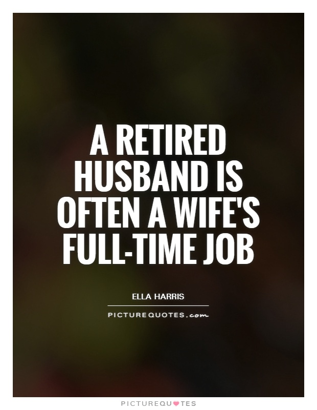 A retired husband is often a wife's full-time job Picture Quote #1