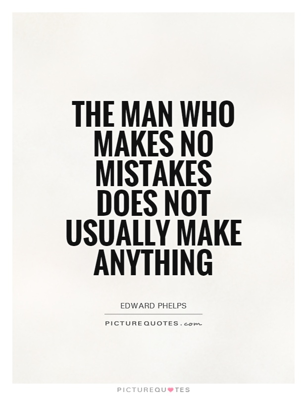 The man who makes no mistakes does not usually make anything Picture Quote #1