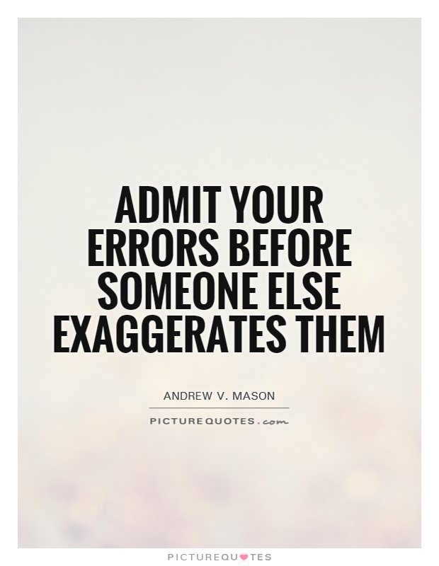 Admit your errors before someone else exaggerates them Picture Quote #1