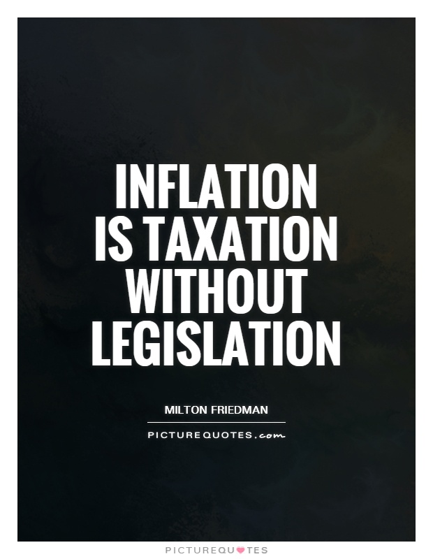 Inflation is taxation without legislation Picture Quote #1