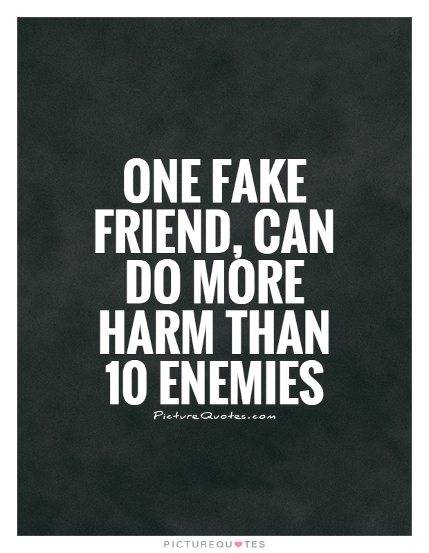 One fake friend, can do more harm than 10 enemies Picture Quote #1