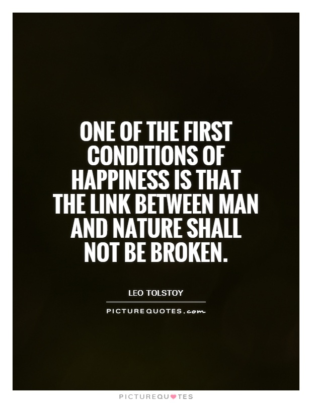 One of the first conditions of happiness is that the link between Man and Nature shall not be broken Picture Quote #1