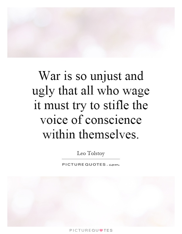 War is so unjust and ugly that all who wage it must try to stifle the voice of conscience within themselves Picture Quote #1