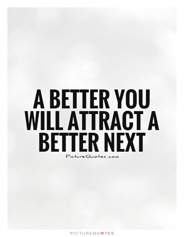 A better you will attract a better next Picture Quote #1