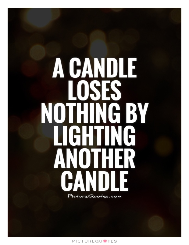 A candle loses nothing by lighting another candle Picture Quote #1