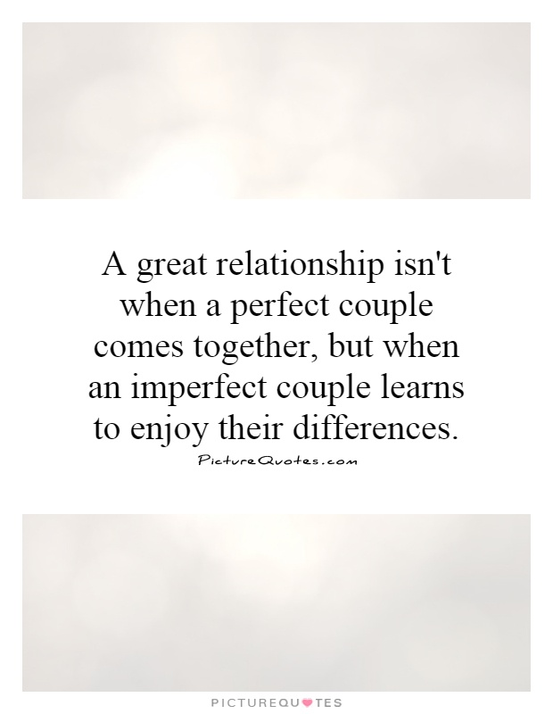 A great relationship isn\'t when a perfect couple comes ...