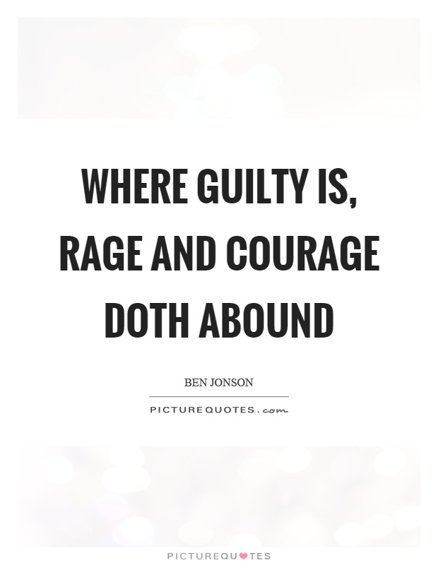 Where guilty is, rage and courage doth abound Picture Quote #1