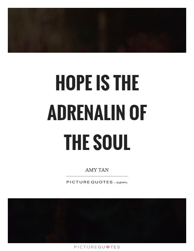 Hope is the adrenalin of the soul Picture Quote #1