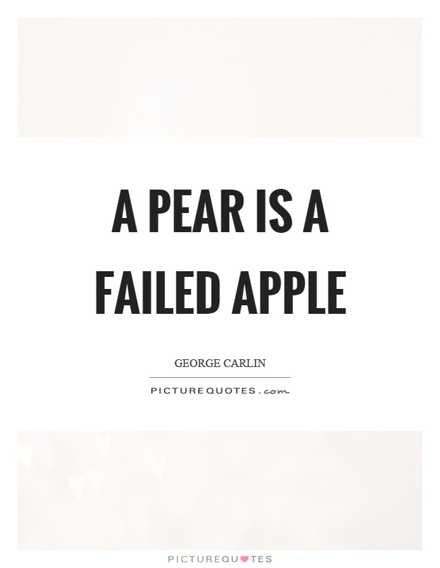 A pear is a failed apple Picture Quote #1
