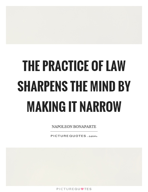 The practice of law sharpens the mind by making it narrow Picture Quote #1