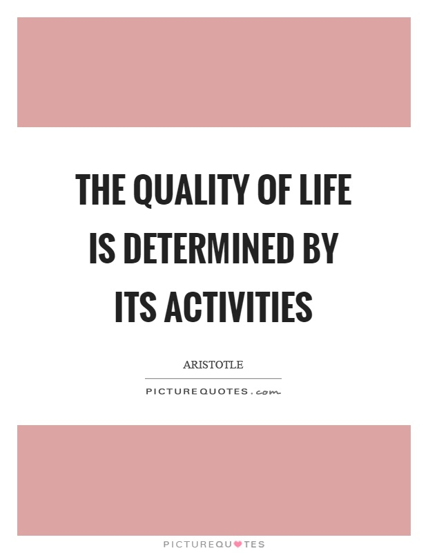 The quality of life is determined by its activities Picture Quote #1