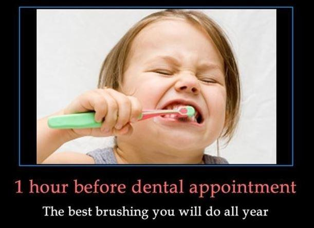 1 hour before dental appointment. The best brushing you will do all year Picture Quote #1