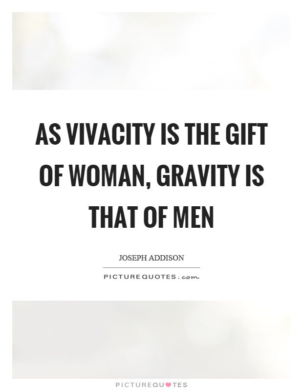As vivacity is the gift of woman, gravity is that of men Picture Quote #1