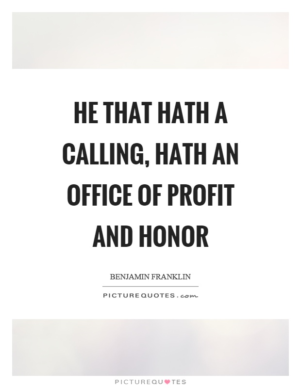 He that hath a calling, hath an office of profit and honor Picture Quote #1