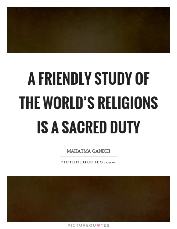 A friendly study of the world's religions is a sacred duty Picture Quote #1
