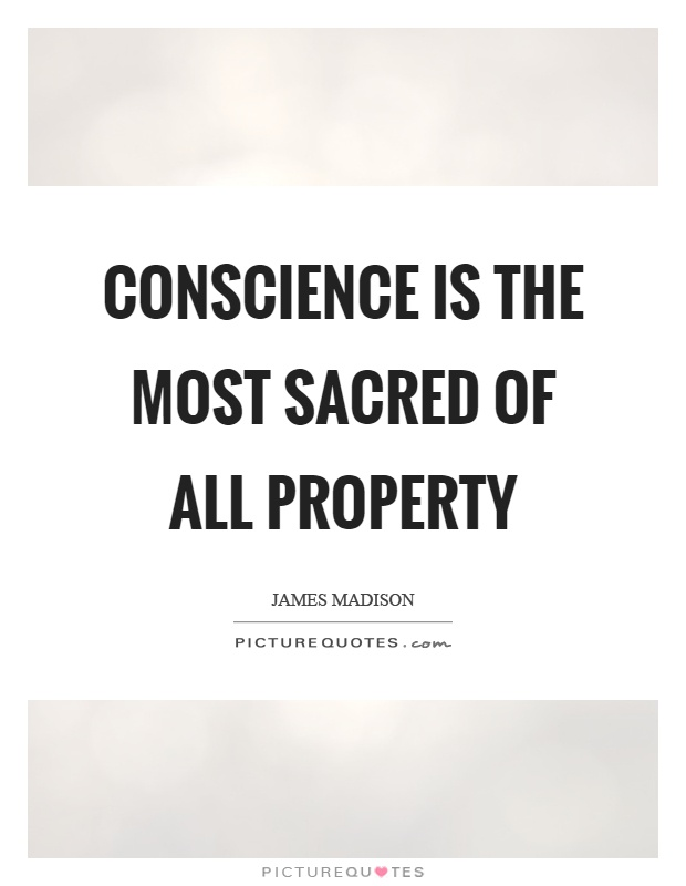 Conscience is the most sacred of all property Picture Quote #1