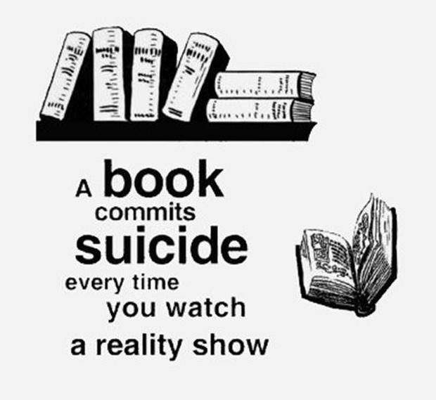 A book commits suicide every time you watch a reality show Picture Quote #1