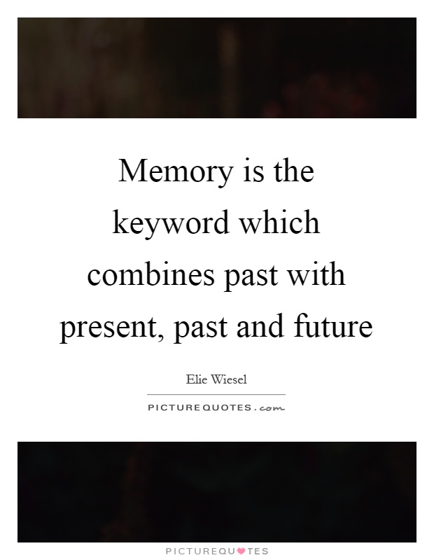 Memory is the keyword which combines past with present, past and future Picture Quote #1