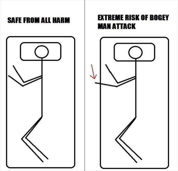 Safe from all harm. Extreme risk of Bogey man attack Picture Quote #1