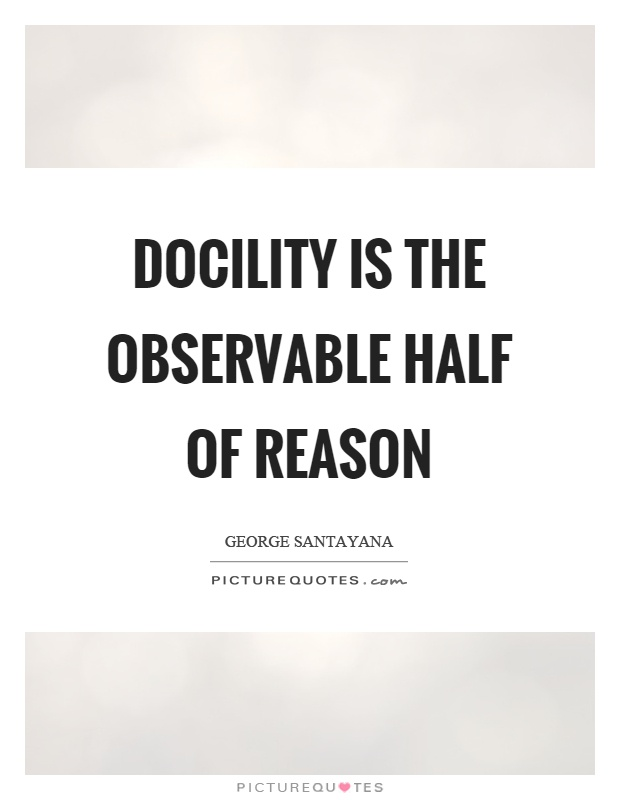 Docility is the observable half of reason Picture Quote #1