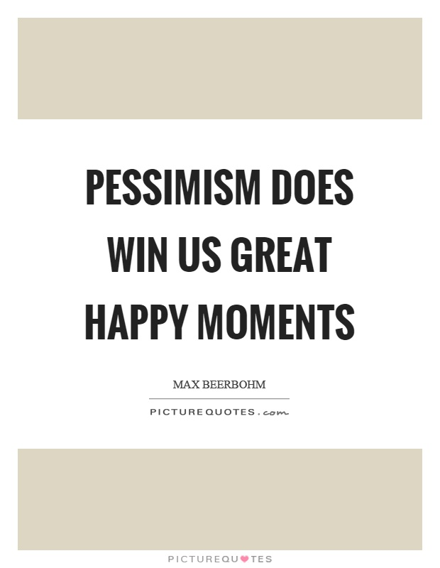 Pessimism does win us great happy moments Picture Quote #1