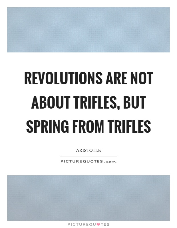 Revolutions are not about trifles, but spring from trifles Picture Quote #1