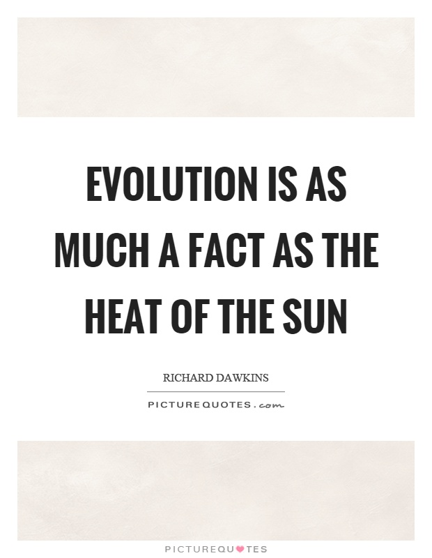 Evolution is as much a fact as the heat of the sun Picture Quote #1