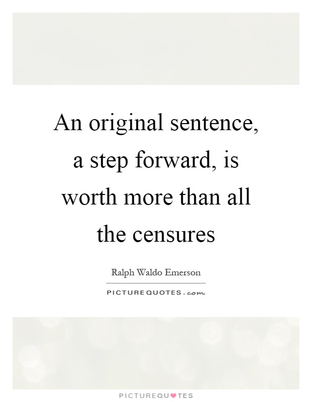 An original sentence, a step forward, is worth more than all the censures Picture Quote #1