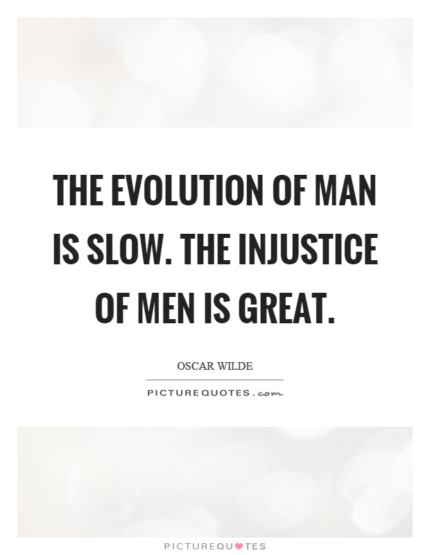 The evolution of man is slow. The injustice of men is great Picture Quote #1