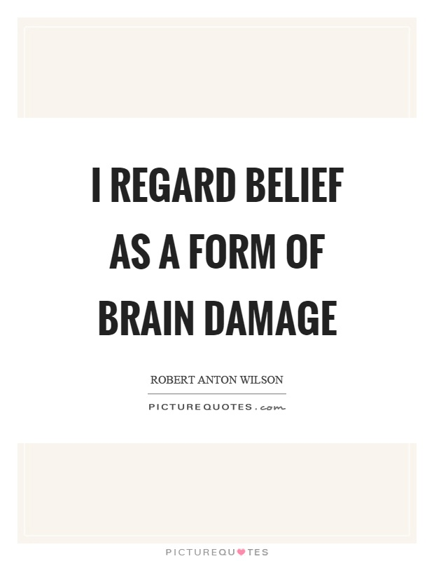 I regard belief as a form of brain damage Picture Quote #1