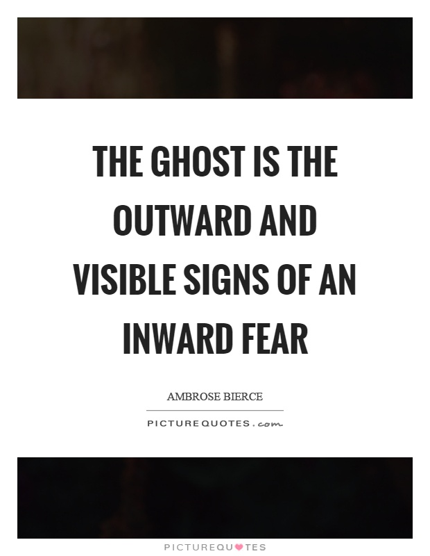 The ghost is the outward and visible signs of an inward fear Picture Quote #1