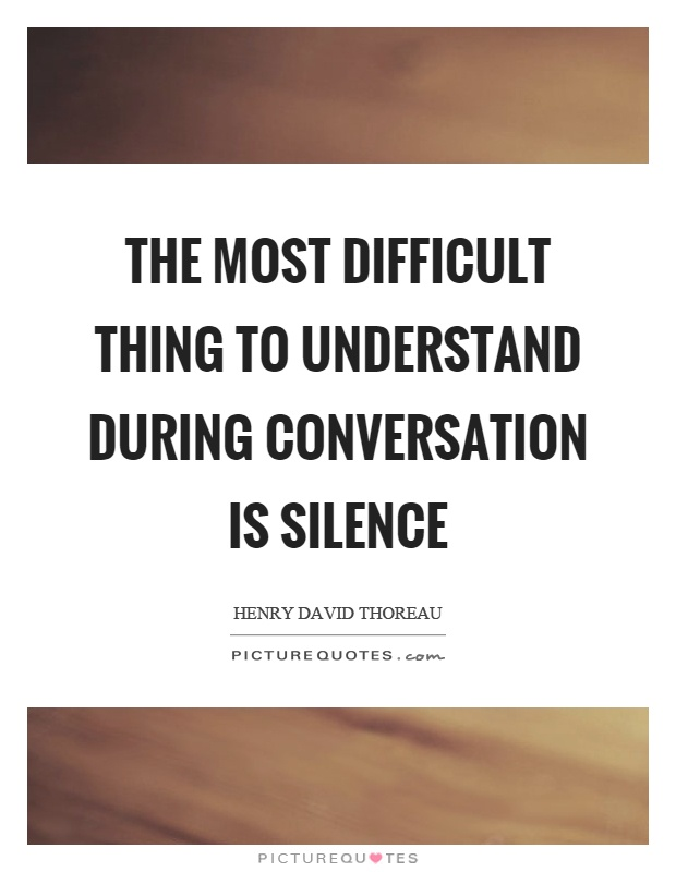 The most difficult thing to understand during conversation is silence Picture Quote #1