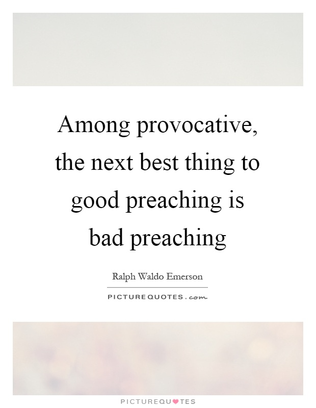 Among provocative, the next best thing to good preaching is bad preaching Picture Quote #1