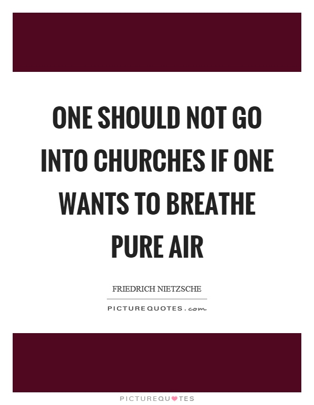 One should not go into churches if one wants to breathe pure air Picture Quote #1