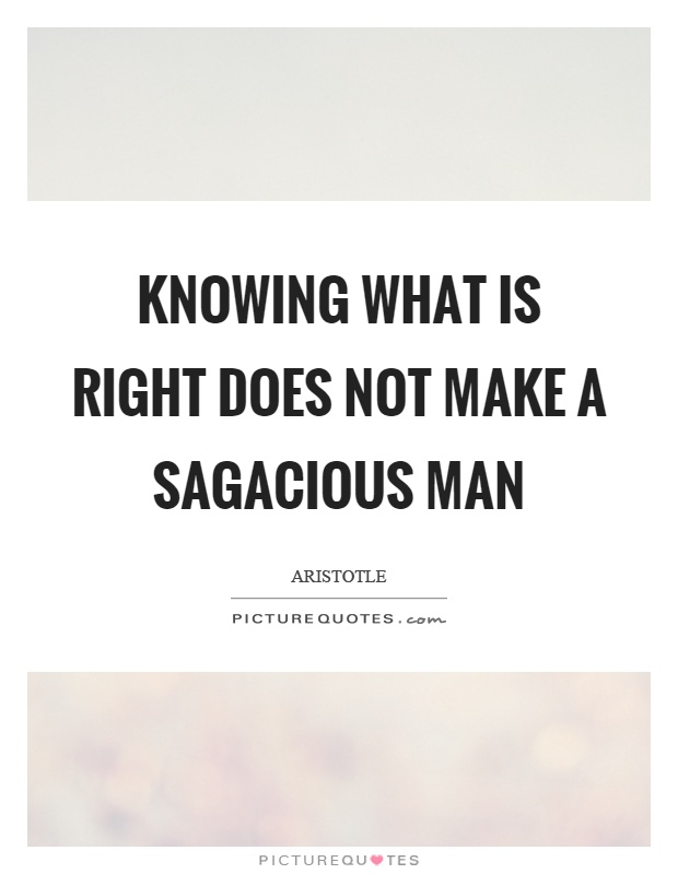 Knowing what is right does not make a sagacious man Picture Quote #1