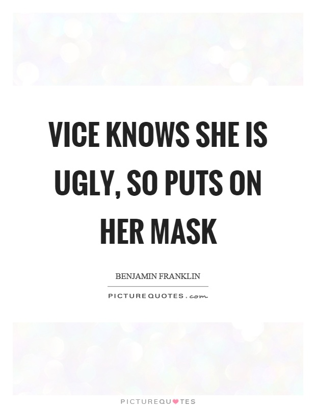 Vice knows she is ugly, so puts on her mask Picture Quote #1