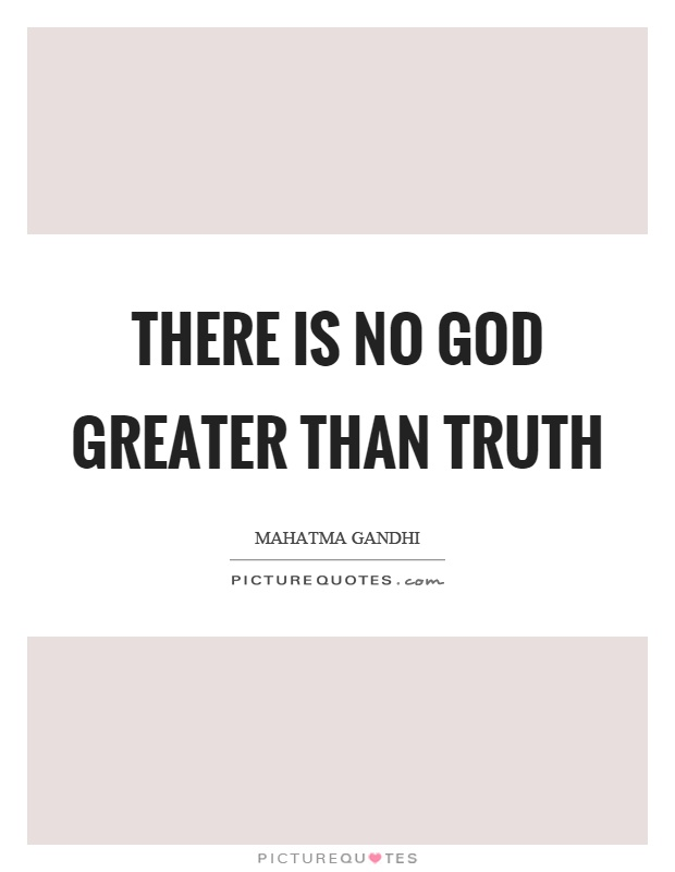 There is no God greater than truth Picture Quote #1