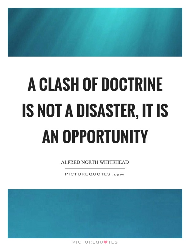 A clash of doctrine is not a disaster, it is an opportunity Picture Quote #1
