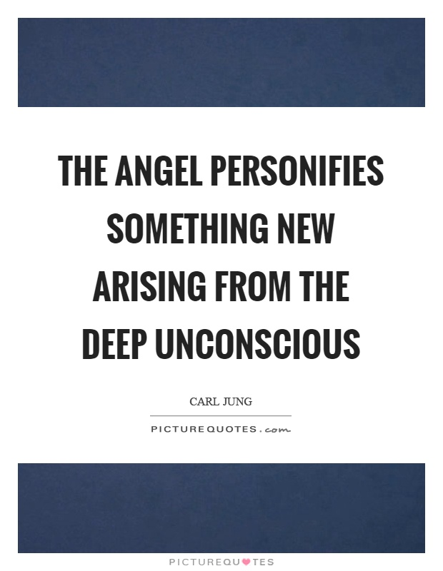 The angel personifies something new arising from the deep unconscious Picture Quote #1