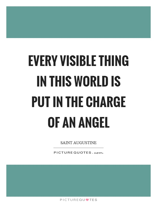 Every visible thing in this world is put in the charge of an angel Picture Quote #1