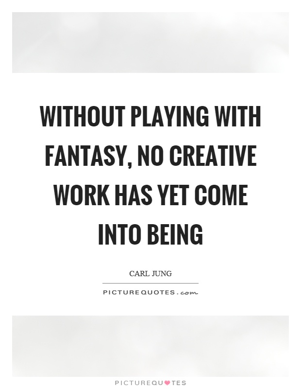 Without playing with fantasy, no creative work has yet come into being Picture Quote #1