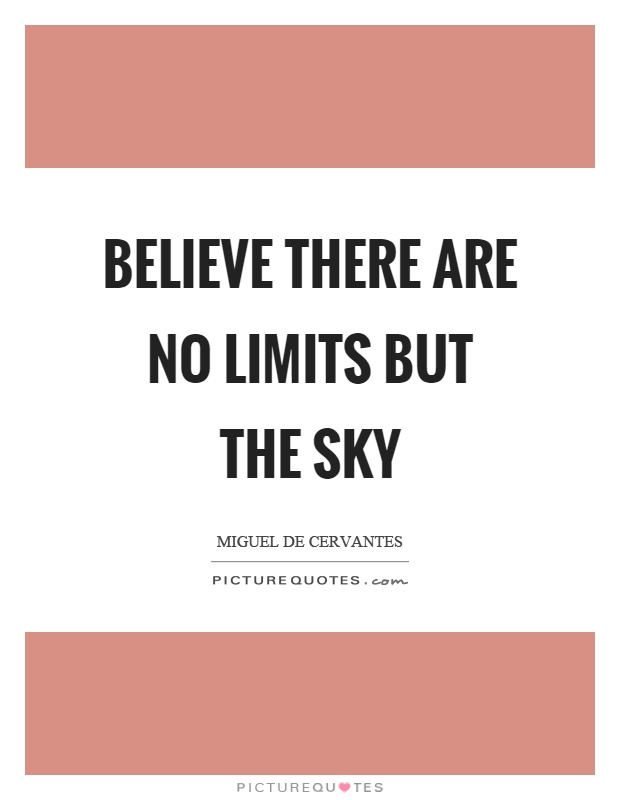 Believe there are no limits but the sky Picture Quote #1