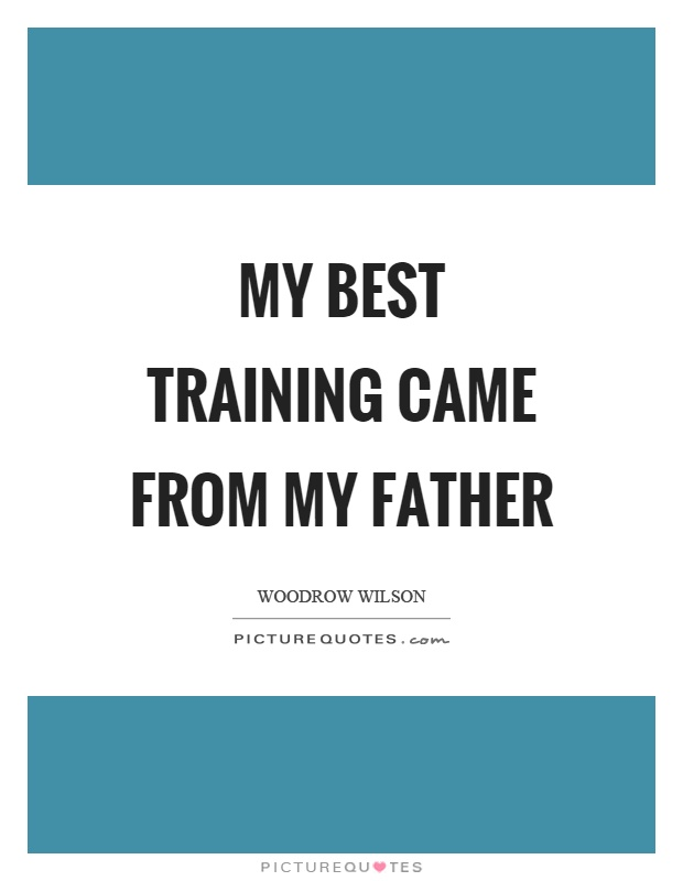 My best training came from my father Picture Quote #1