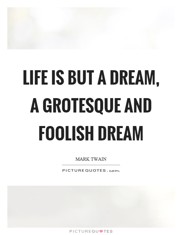 Life is but a dream, a grotesque and foolish dream Picture Quote #1