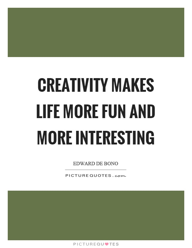 Creativity makes life more fun and more interesting Picture Quote #1