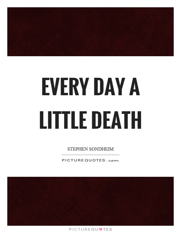 Every day a little death Picture Quote #1