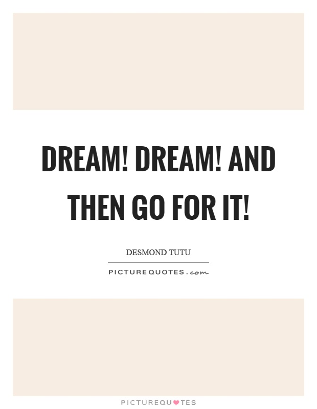 Dream! Dream! And then go for it! Picture Quote #1