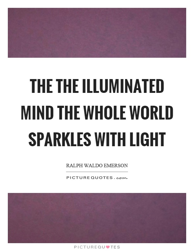 The the illuminated mind the whole world sparkles with light Picture Quote #1