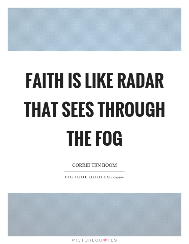 Faith is like radar that sees through the fog Picture Quote #1